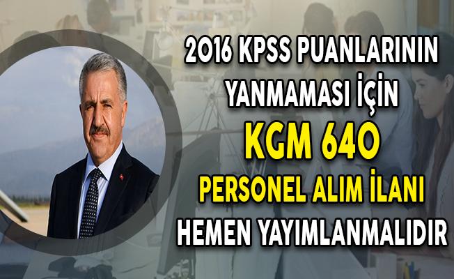 2016 KPSS Puanlarının Yanmaması İçin KGM 640 Kamu Personeli Alım İlanı Hemen Yayımlanmalıdır