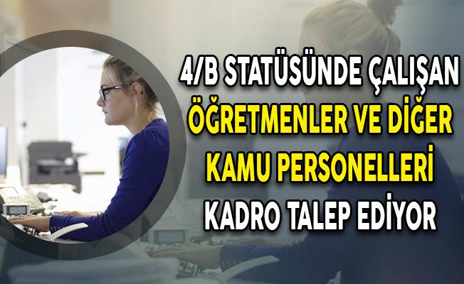 4/B Statüsünde Çalışan Öğretmenler ve Diğer Kamu Personelleri Kadro Talep Ediyor