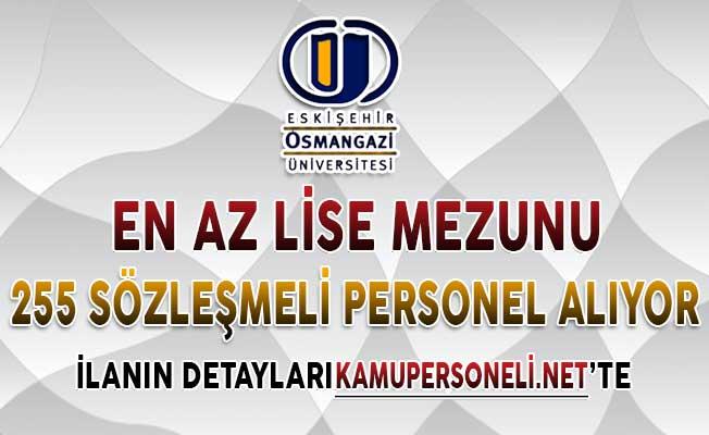 Eskişehir Osmangazi Üniversitesi En Az Lise Mezunu 255 Sözleşmeli Personel Alımı Yapıyor