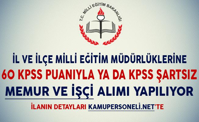 İl ve İlçe Milli Eğitim Müdürlüklerine 60 KPSS Puanıyla ya da KPSS Şartsız Memur ve İşçi Alımı Yapılıyor