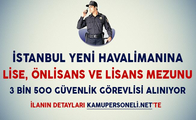 İstanbul Yeni Havalimanına Lise, Önlisans ve Lisans Mezunu 3 Bin 500 Güvenlik Görevlisi Alınıyor