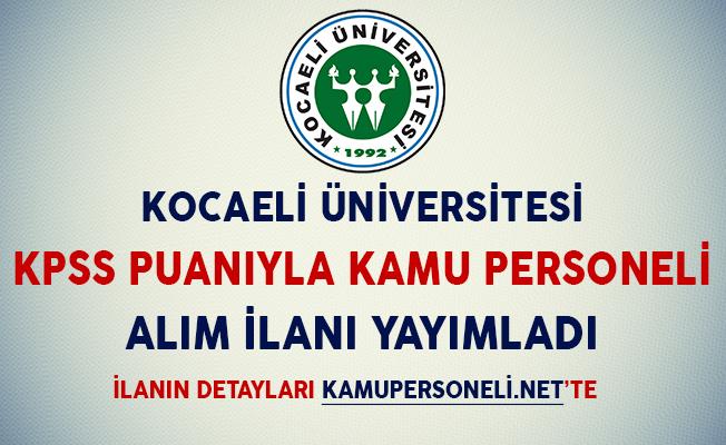 Kocaeli Üniversitesi KPSS Puanıyla Kamu Personeli Alım İlanı Yayımladı