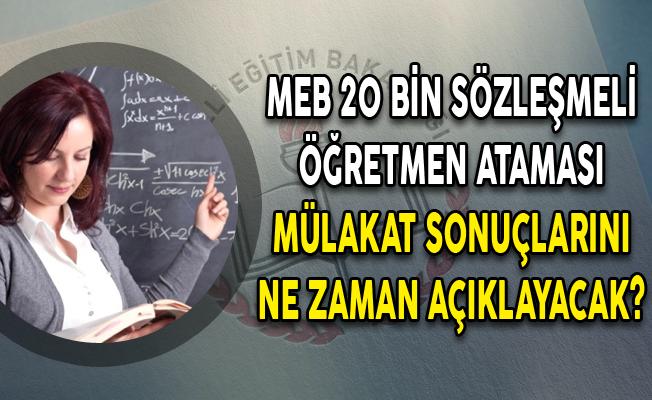 MEB 20 Bin Sözleşmeli Öğretmen Ataması Mülakat Sonuçlarını Ne Zaman Açıklayacak?