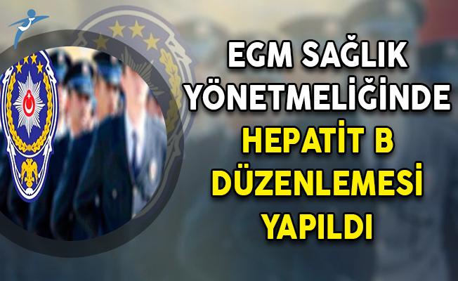 Polis Adayları Dikkat ! EGM Sağlık Yönetmeliğinde Hepatit Düzenlemesi Yapıldı