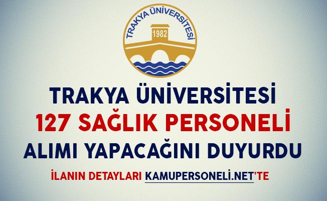 Trakya Üniversitesi 127 Sözleşmeli Sağlık Personeli Alımı Yapacağını Duyurdu