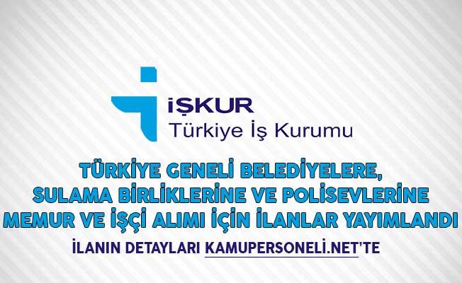 Türkiye Geneli Belediyelere, Sulama Birliklerine ve Polisevlerine Memur ve İşçi Alımı İçin İlanlar Yayımlandı