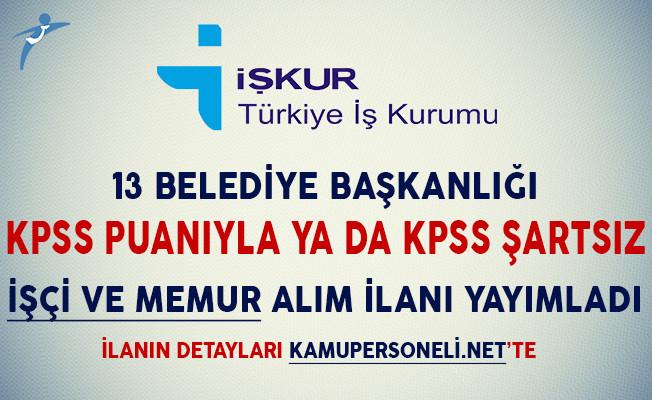 13 Belediye KPSS Puanıyla ya da KPSS Şartsız Memur ve İşçi Alım İlanı Yayımladı