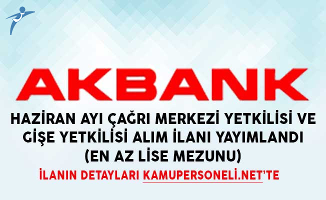 Akbank Haziran Ayı Çağrı Merkezi Yetkilisi ve Gişe Yetkilisi Alım İlanı Yayımlandı (En Az Lise Mezunu)