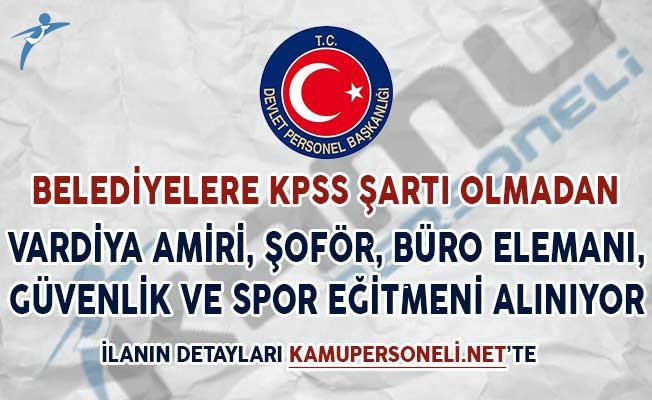 Belediyelere KPSS Şartsız Vardiya Amiri, Şoför, Büro Elemanı, Güvenlik Görevlisi Spor Eğitmeni Alımı Yapılıyor