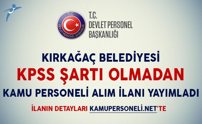 Kırkağaç Belediyesi KPSS Şartı Olmadan Kamu Personeli Alım İlanı Yayımlandı