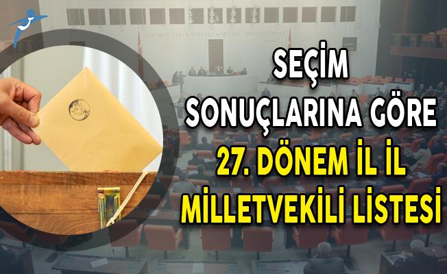 Seçim Sonuçlarına Göre 27. Dönem İl İl Milletvekili Listesi