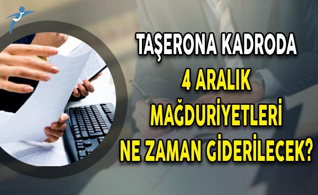 Taşerona Kadroda 4 Aralık Mağduriyetleri Ne Zaman Giderilecek?