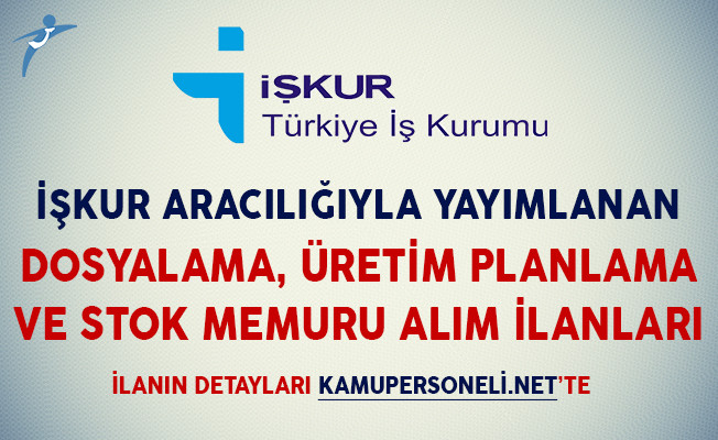 Türkiye İş Kurumu Aracılığıyla Yayımlanan Dosyalama, Üretim Planlama ve Stok Memuru Alım İlanları