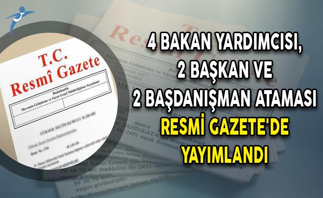 4 Bakan Yardımcısı, 2 Başkan ve 2 Başdanışman Ataması Resmi Gazete'de Yayımlandı