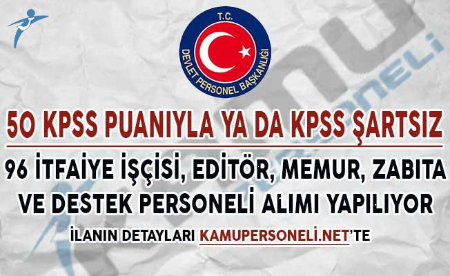 50 KPSS Puanı  ya da KPSS Şartsız 96 İtfaiye İşçisi, Editör, Memur, Zabıta ve Yardımcı Personel Alımı Yapılıyor