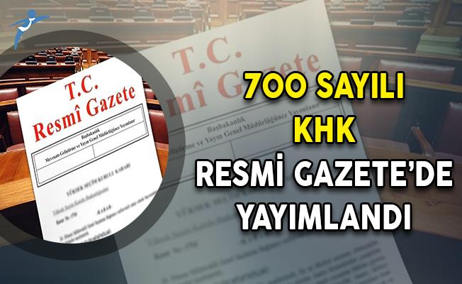 700 Sayılı KHK Resmi Gazete'de Yayımlandı