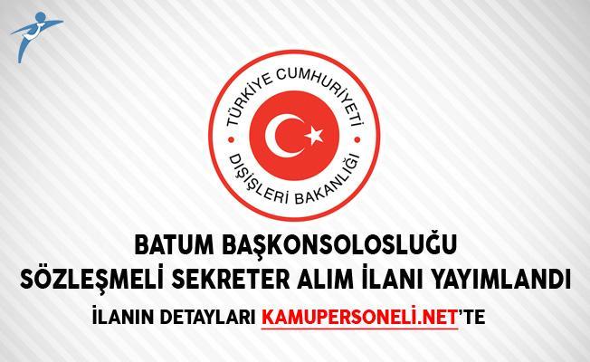 Batum Başkonsolosluğu Sözleşmeli Sekreter Alım İlanı Yayımlandı