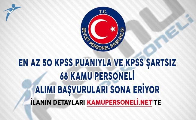 En Az 50 KPSS Puanıyla ve KPSS Şartsız 68 Kamu Personeli Alımı Sona Eriyor