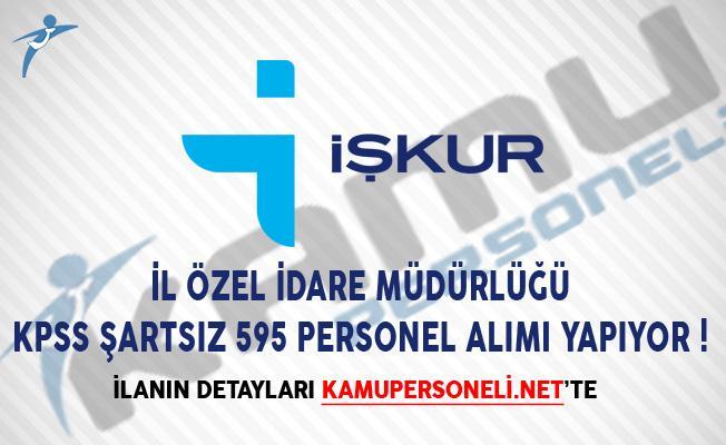 İl Özel İdare Müdürlüğü KPSS Şartsız 595 Personel Alımı Yapıyor!