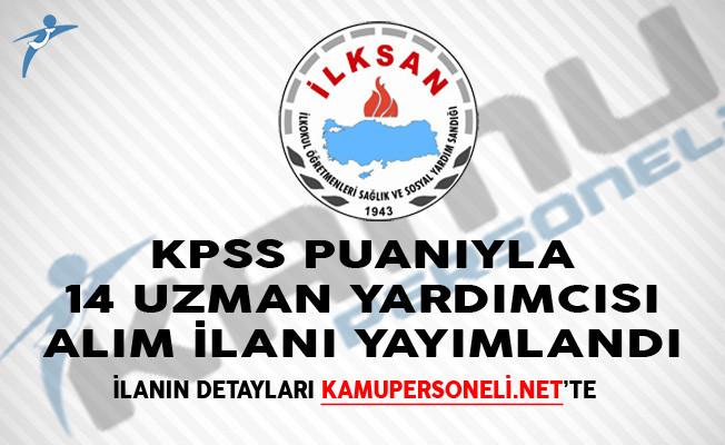 İLKSAN KPSS Puanıyla 14 Uzman Yardımcısı Alım İlanı Yayımlandı