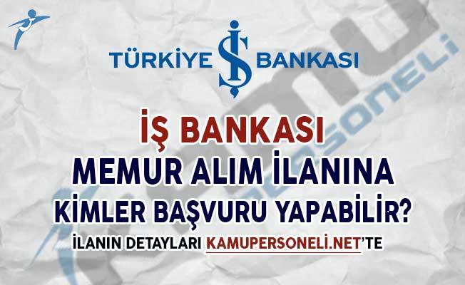 İş Bankası Memur Alım İlanına Kimler Nasıl Başvuru Yapabilir?