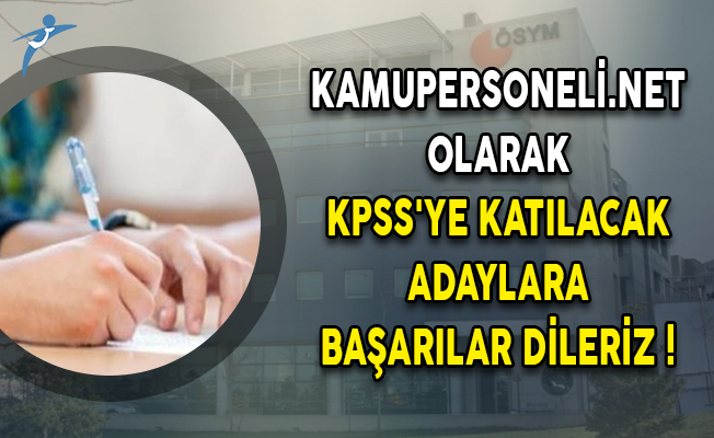 Kamupersoneli.net Olarak KPSS'ye Katılacak Adaylara Başarılar Dileriz!