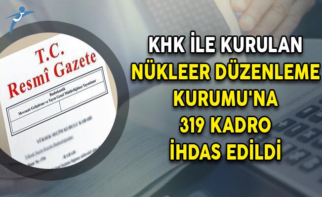 KHK İle Kurulan Nükleer Düzenleme Kurumu'na 319 Kadro İhdas Edildi