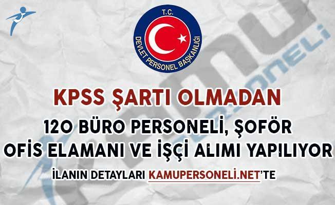 KPSS Şartsız 120 Büro Personeli, Ofis Elamanı, İşçi ve Şoför Alım İlanı Yayımlandı