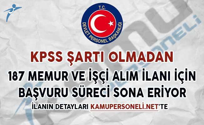 KPSS Şartsız 187 Memur ve İşçi Alım İlanı Başvuruları Sona Eriyor