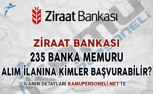 Ziraat Bankası 235 Banka Memuru Alım İlanına Kimler Başvuru Yapabilir?