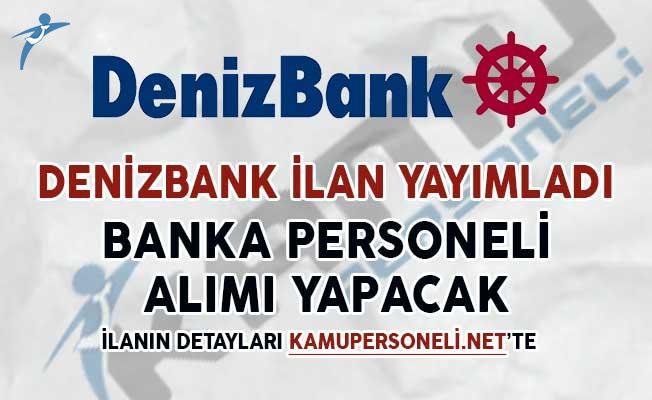 Denizbank Kendi Sitesinden Yayımladı! Banka Personeli Alımı Yapıyor