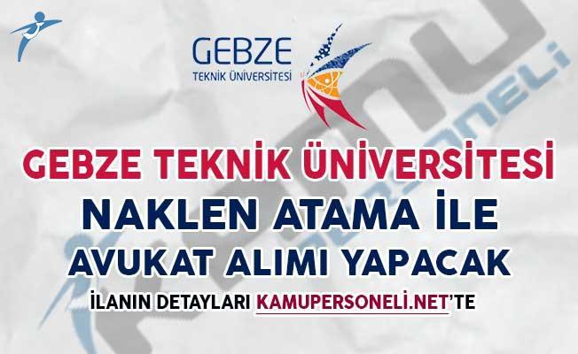 Gebze Teknik Üniversitesi Naklen Atama İle Avukat Alımı Yapacak