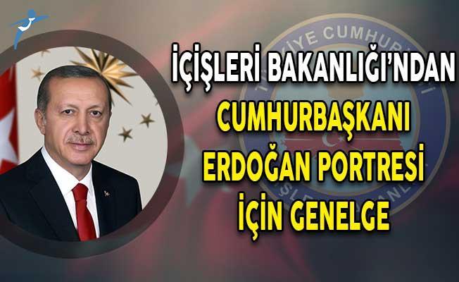 İçişleri Bakanlığı'ndan Cumhurbaşkanı Erdoğan Portresi İçin Genelge