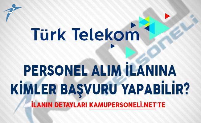 Türk Telekom Personel Alım İlanına Kimler Başvuru Yapabilir?
