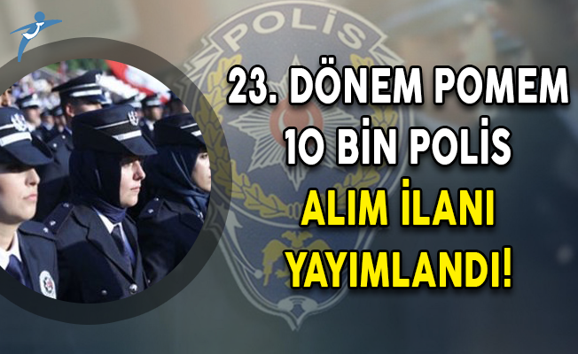 23. Dönem POMEM 10 Bin Polis Alım İlanı Yayımlandı!