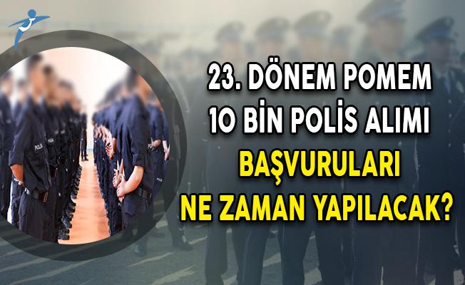 23. Dönem POMEM 10 Bin Polis Alımı Başvuruları Ne Zaman Yapılacak?