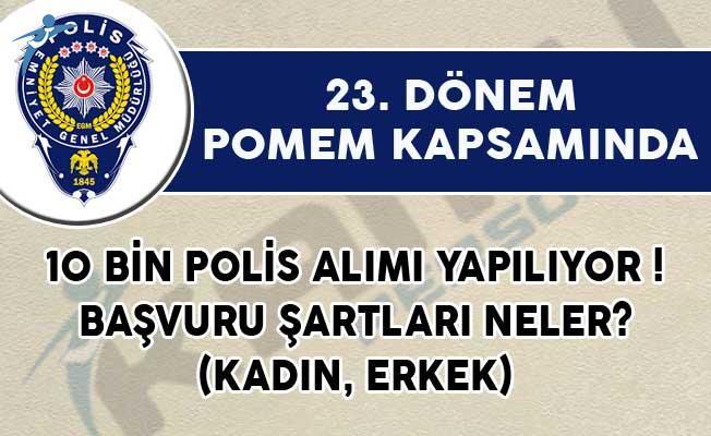 23. Dönem POMEM 10 Bin Polis Alımı Şartları (Kadın, Erkek)