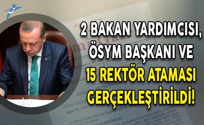 2 Bakan Yardımcısı, ÖSYM Başkanı ve 15 Rektör Ataması Gerçekleştirildi!