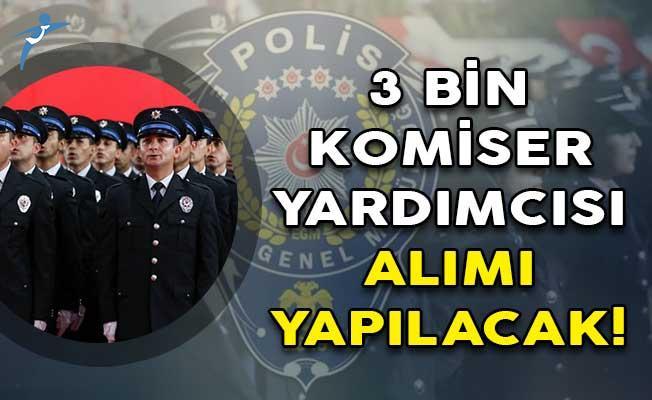 3 Bin Komiser Yardımcısı Alımı Yapılacak!
