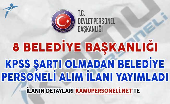 8 Belediye Başkanlığı KPSS Şartsız Belediye Personeli Alım İlanı Yayımladı