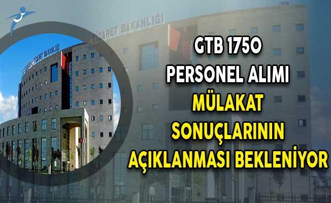 Binlerce aday Ticaret Bakanlığı (GTB) 1750 personel alımı sözlü sınav sonuçlarının açıklanmasını bekliyor