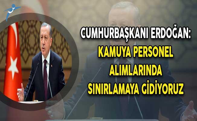 Cumhurbaşkanı Erdoğan Açıkladı: Kamuya Personel Alımında Sınırlamaya Gidiliyor