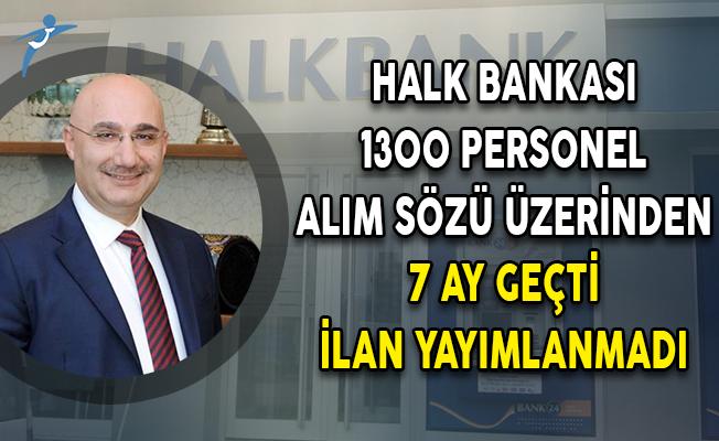 Halk Bankası 1300 Personel Alım Sözü Üzerinden 7 Ay Geçti İlan Yayımlanmadı!