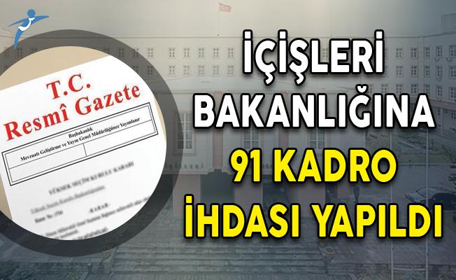 İçişleri Bakanlığına 91 Kadro İhdası Yapıldı!
