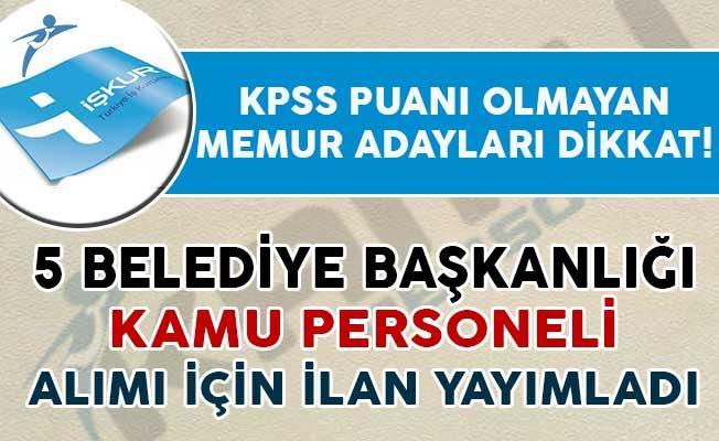 KPSS Puanı Olmayan Adaylar Dikkat! 5 Belediye Memur Alımı İçin İlan Yayımladı