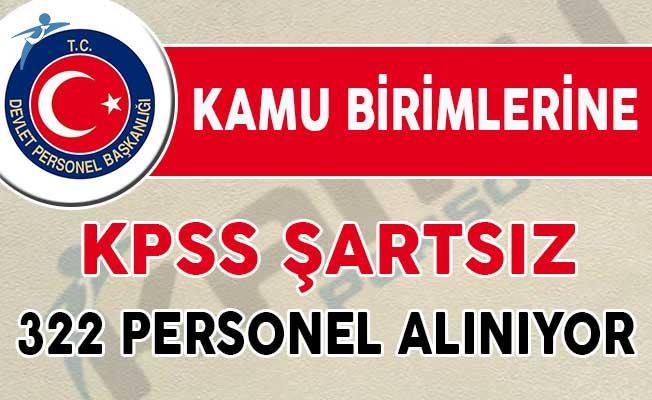 KPSS Puanı Olmayan Adaylar Dikkat ! Kamuya 322 Personel Alımı Yapılıyor