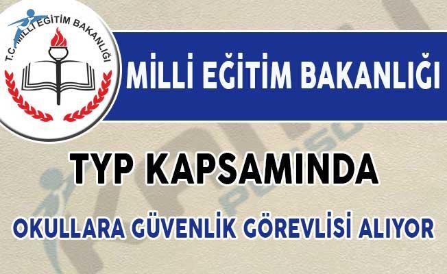 MEB TYP Kapsamında Okullara Güvenlik Görevlisi Alımı İçin İlan Yayımladı!
