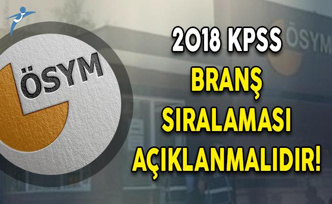 ÖSYM 2018 KPSS Branş Sıralamasını Açıklamalıdır!