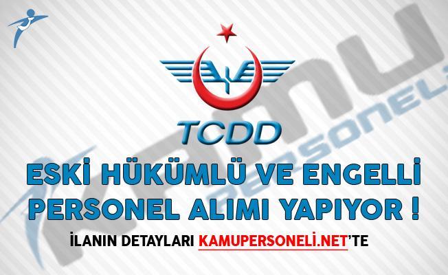 TCDD Eski Hükümlü ve Engelli Personel Alımı Yapacağını Duyurdu!