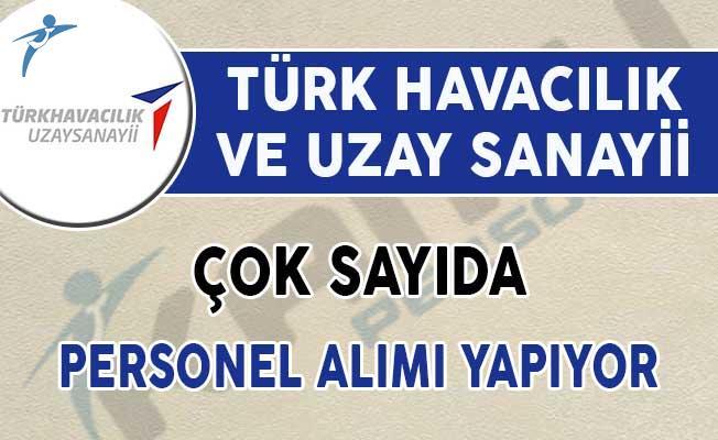 Türk Havacılık ve Uzay Sanayii Personel Alımı Yapıyor! Genel Şartlar ve Diğer Detaylar